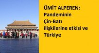 ÜMİT ALPEREN: Pandeminin Çin-Batı ilişkilerine etkisi ve Türkiye