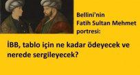 Bellini'nin Fatih Sultan Mehmet portresi: İBB, tablo için ne kadar ödeyecek ve nerede sergileyecek?
